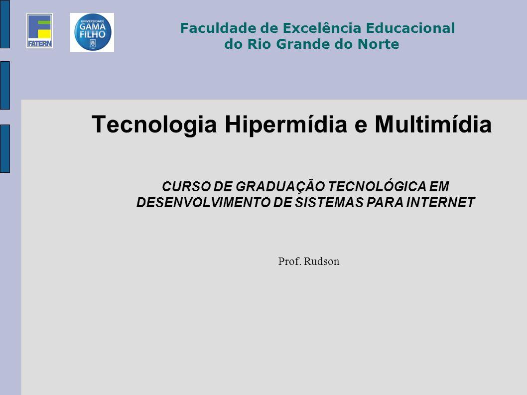 Tecnologia Hipermídia e Multimídia Prof. Rudson Faculdade de Excelência Educacional do Rio Grande do Norte CURSO DE GRADUAÇÃO TECNOLÓGICA EM DESENVOLV