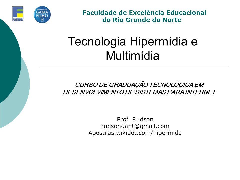 Tecnologia Hipermídia e Multimídia Prof. Rudson rudsondant@gmail.com Apostilas.wikidot.com/hipermida Faculdade de Excelência Educacional do Rio Grande