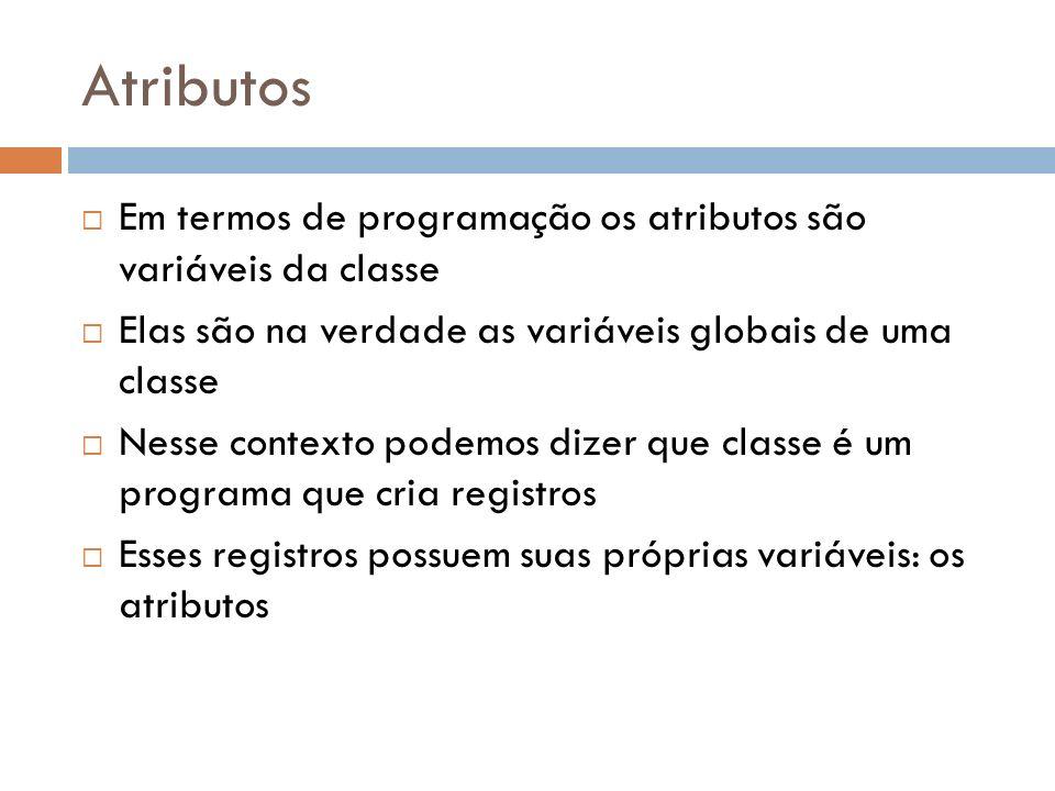 Atributos Ex: Criando a classe Humano Classe Humano { Atributos Int Braços= 0..2; varia de 0 a 2 Int Pernas = 0..2; Int Cabeça= 1; Int Tronco= 1; }