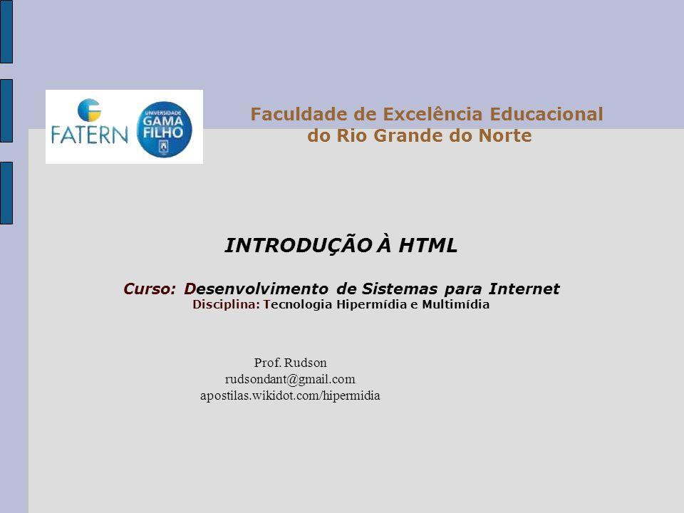 INTRODUÇÃO À HTML Curso: Desenvolvimento de Sistemas para Internet Disciplina: Tecnologia Hipermídia e Multimídia Prof.