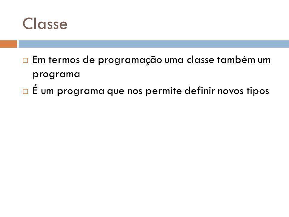Classe Em termos de programação uma classe também um programa É um programa que nos permite definir novos tipos
