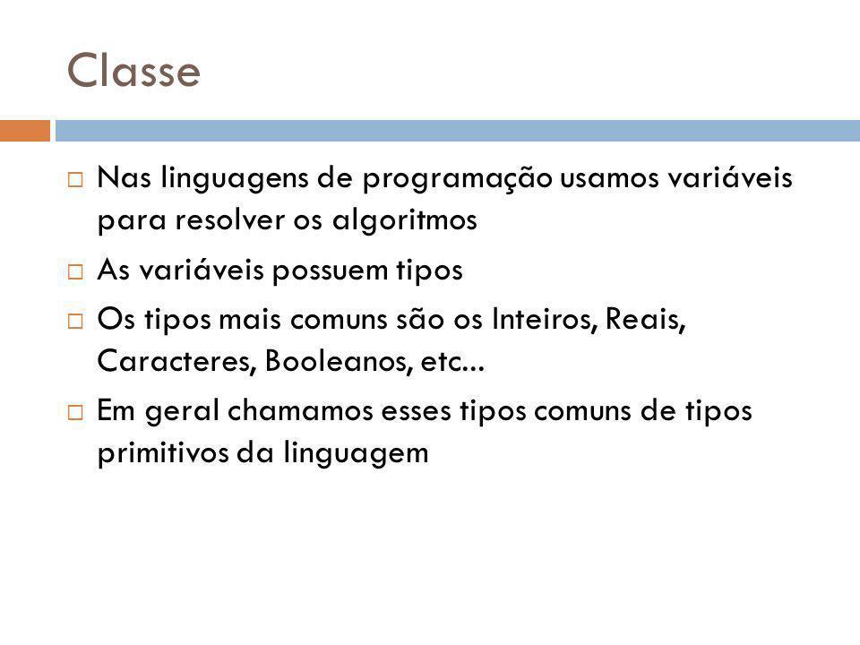 Classe Tipo primitivo serve para dar a idéia de que outros tipos podem ser criados dos tipos primitivos De fato, algumas linguagens permitem que você crie registros e estruturas que servem como novos tipos Em OO esse mecanismo de criação de novos tipos são as classes.