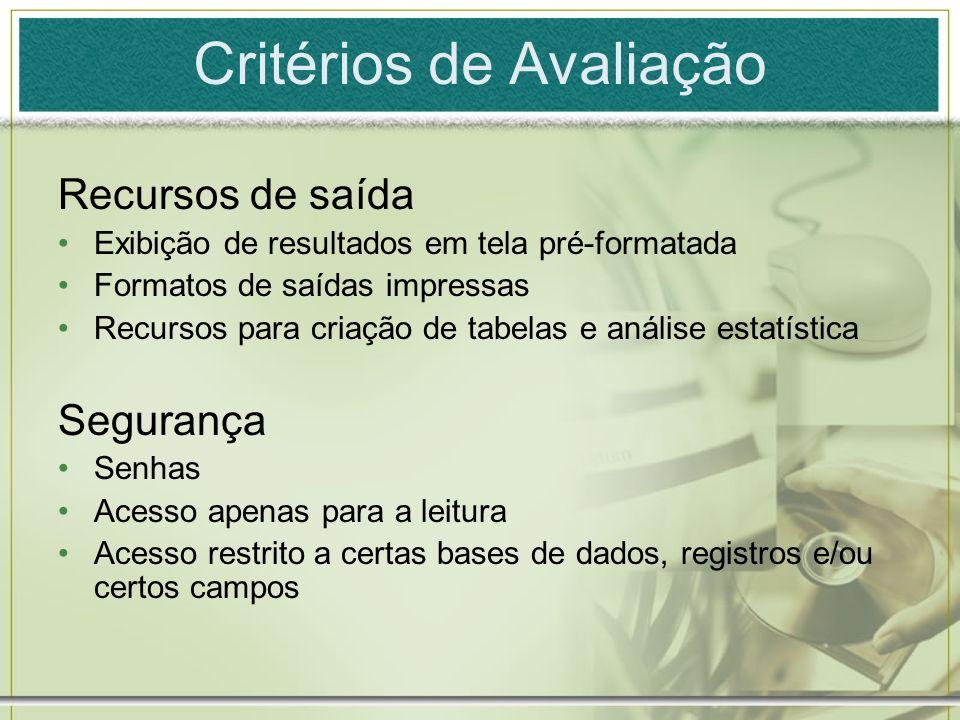 Critérios de Avaliação Recursos de saída Exibição de resultados em tela pré-formatada Formatos de saídas impressas Recursos para criação de tabelas e