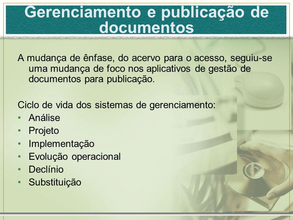 Gerenciamento e publicação de documentos A mudança de ênfase, do acervo para o acesso, seguiu-se uma mudança de foco nos aplicativos de gestão de docu