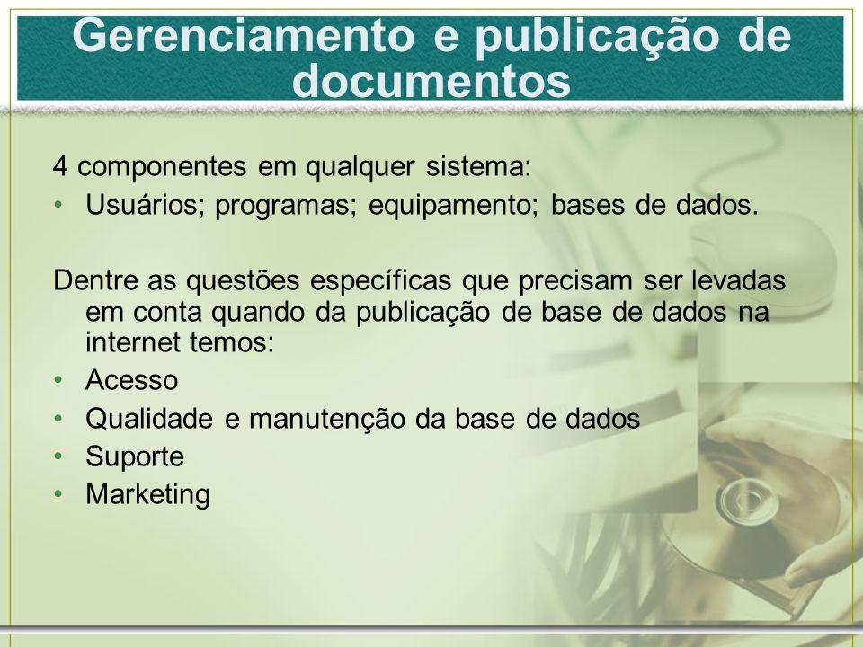Gerenciamento e publicação de documentos 4 componentes em qualquer sistema: Usuários; programas; equipamento; bases de dados. Dentre as questões espec