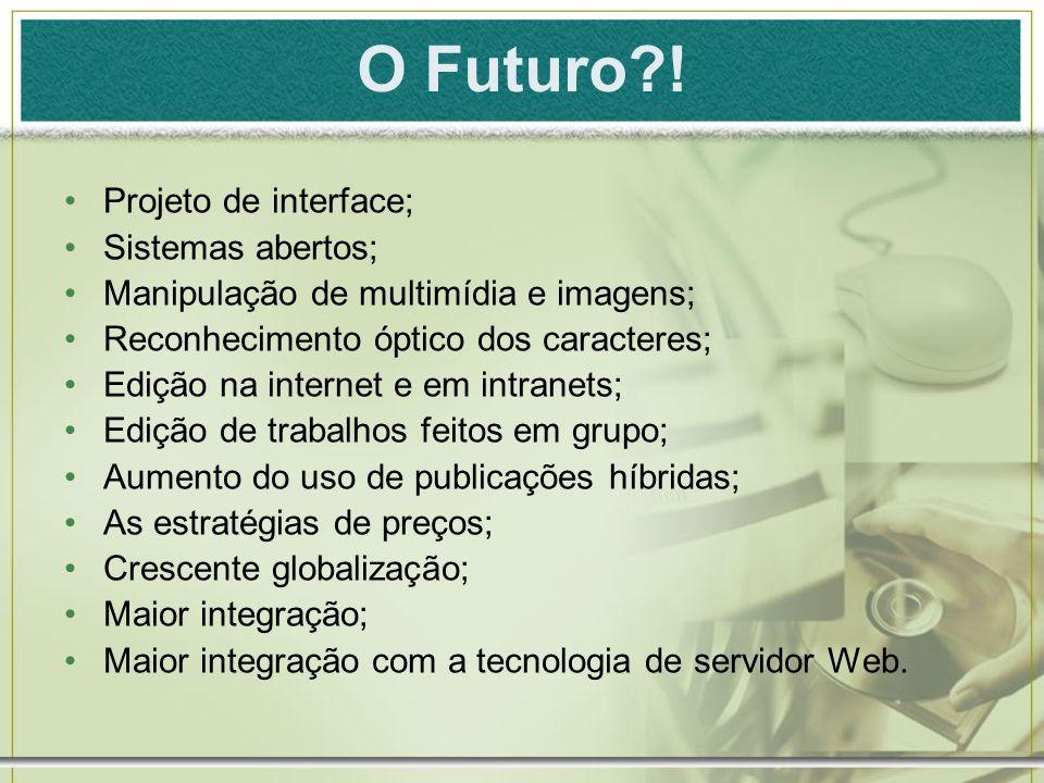 O Futuro?! Projeto de interface; Sistemas abertos; Manipulação de multimídia e imagens; Reconhecimento óptico dos caracteres; Edição na internet e em