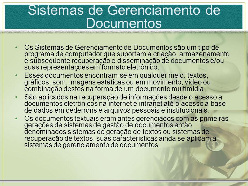 Sistemas de Gerenciamento de Documentos Os Sistemas de Gerenciamento de Documentos são um tipo de programa de computador que suportam a criação, armaz