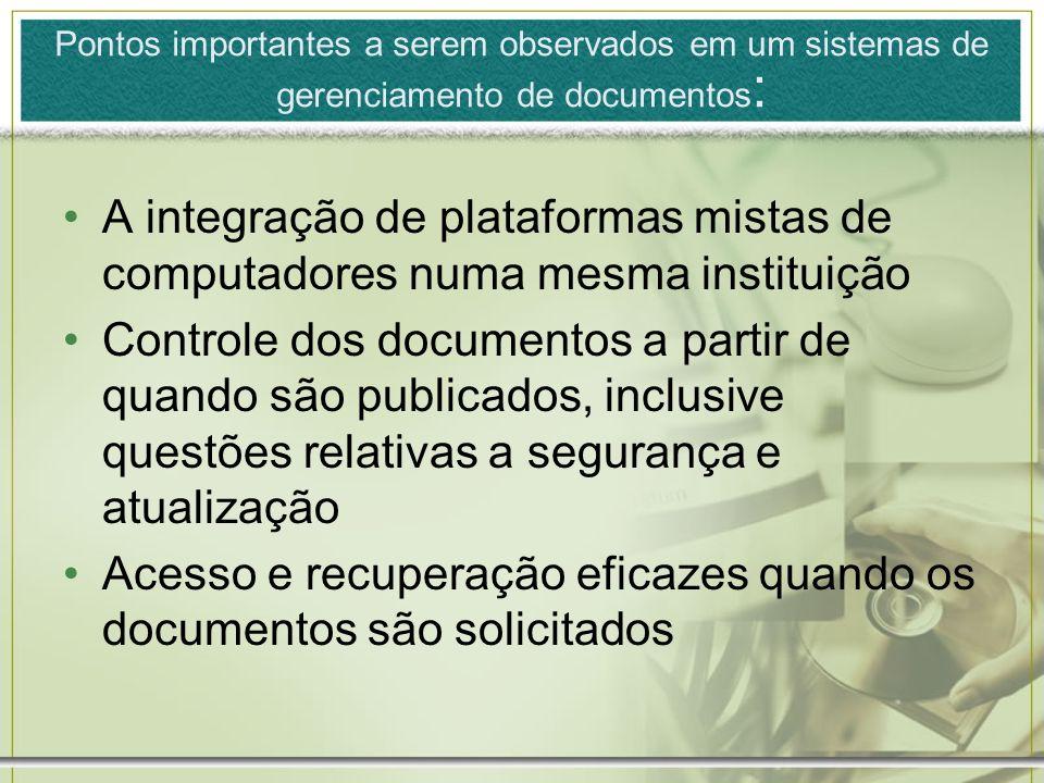 Pontos importantes a serem observados em um sistemas de gerenciamento de documentos : A integração de plataformas mistas de computadores numa mesma in