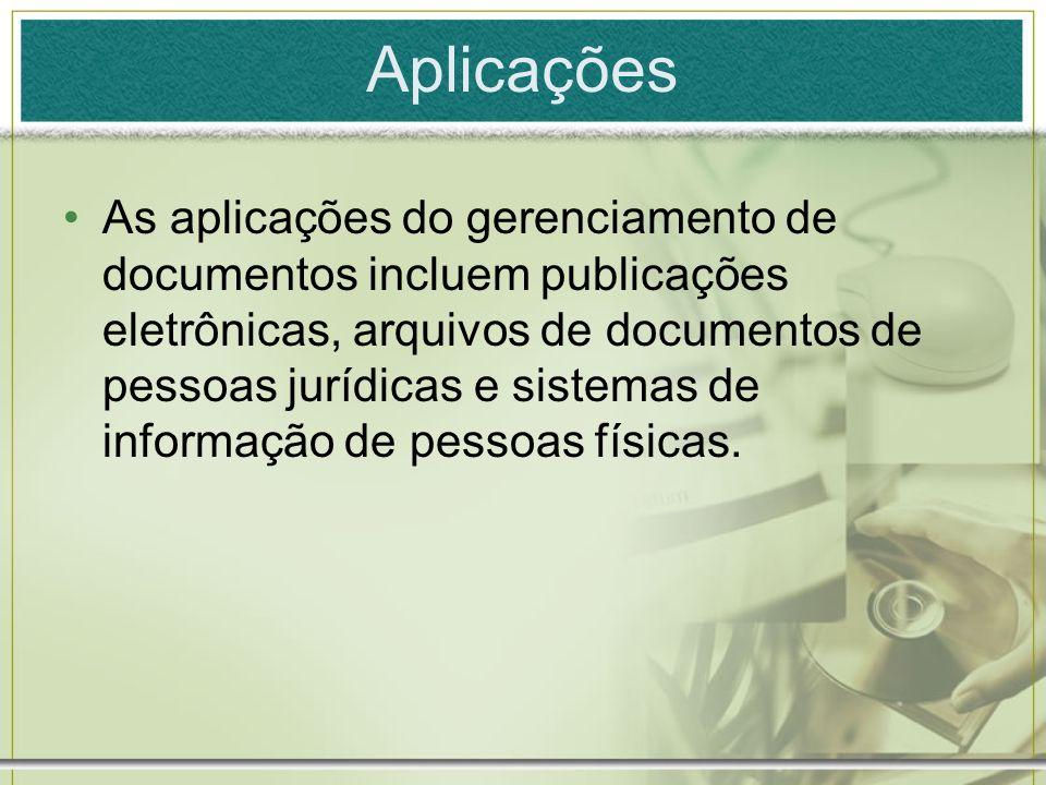 Aplicações As aplicações do gerenciamento de documentos incluem publicações eletrônicas, arquivos de documentos de pessoas jurídicas e sistemas de inf