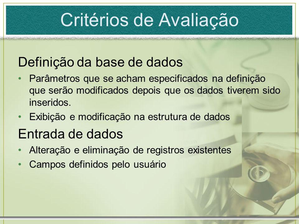 Critérios de Avaliação Definição da base de dados Parâmetros que se acham especificados na definição que serão modificados depois que os dados tiverem