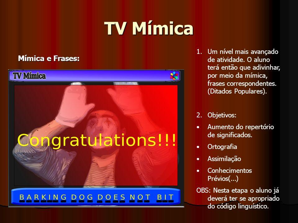 TV Mímica Mímica e Frases: 1.Um nível mais avançado de atividade. O aluno terá então que adivinhar, por meio da mímica, frases correspondentes. (Ditad