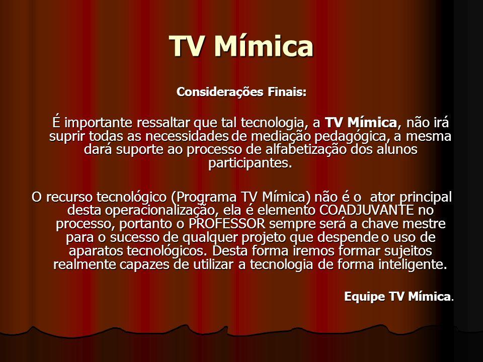 TV Mímica Considerações Finais: É importante ressaltar que tal tecnologia, a TV Mímica, não irá suprir todas as necessidades de mediação pedagógica, a