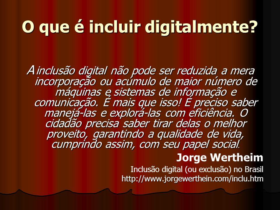 O que é incluir digitalmente? A inclusão digital não pode ser reduzida a mera incorporação ou acúmulo de maior número de máquinas e sistemas de inform