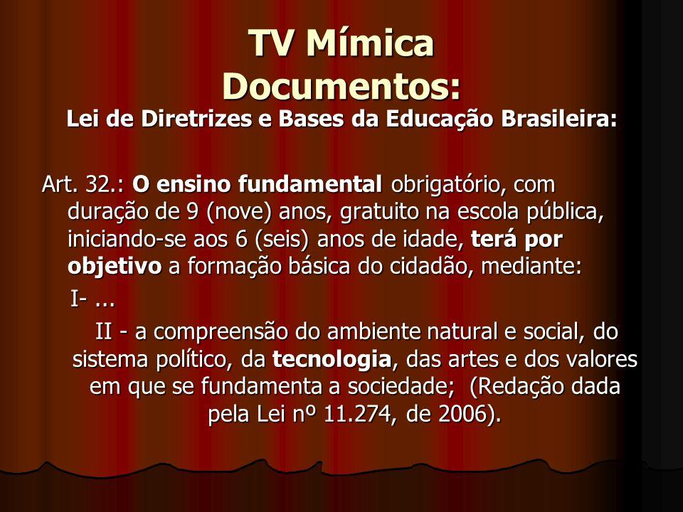 TV Mímica Documentos: Lei de Diretrizes e Bases da Educação Brasileira: Art. 32.: O ensino fundamental obrigatório, com duração de 9 (nove) anos, grat