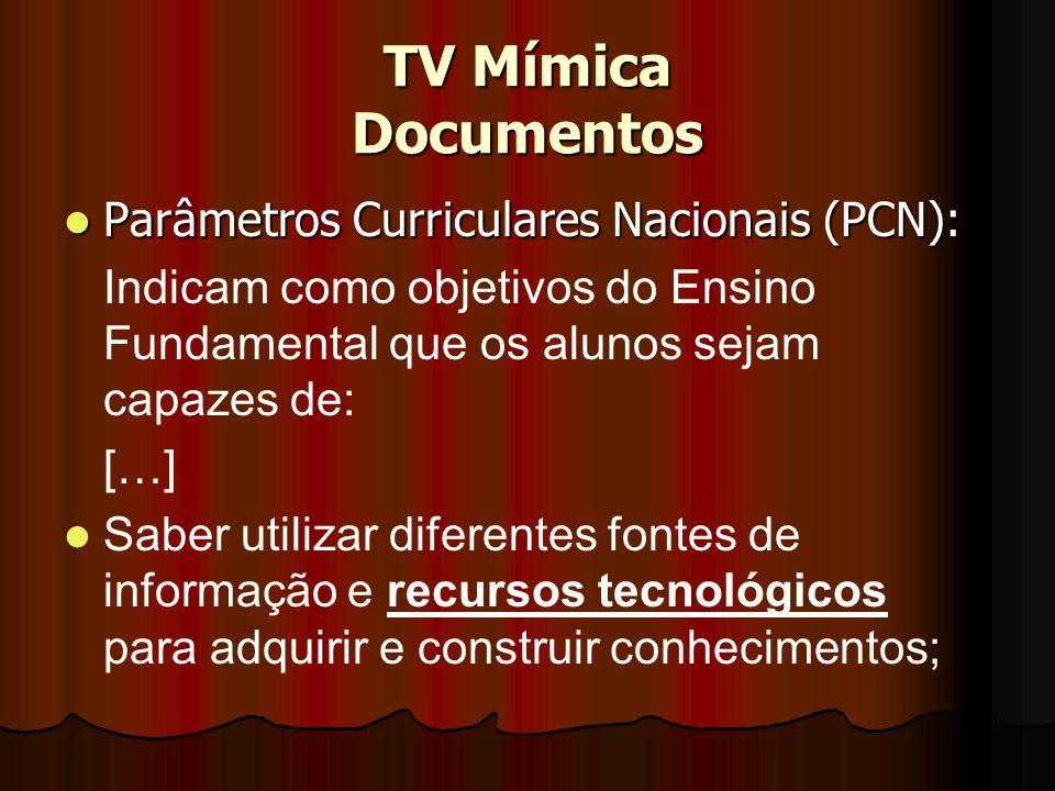 TV Mímica Documentos Parâmetros Curriculares Nacionais (PCN): Parâmetros Curriculares Nacionais (PCN): Indicam como objetivos do Ensino Fundamental qu