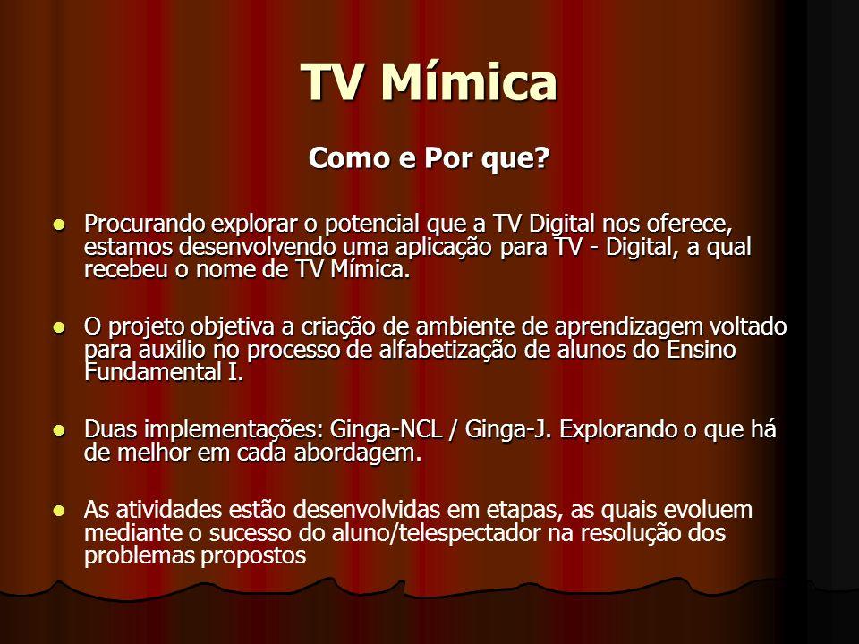TV Mímica Como e Por que? Procurando explorar o potencial que a TV Digital nos oferece, estamos desenvolvendo uma aplicação para TV - Digital, a qual