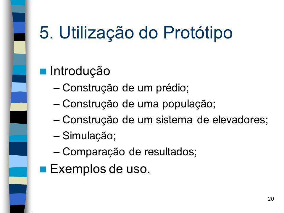 20 5. Utilização do Protótipo Introdução –Construção de um prédio; –Construção de uma população; –Construção de um sistema de elevadores; –Simulação;