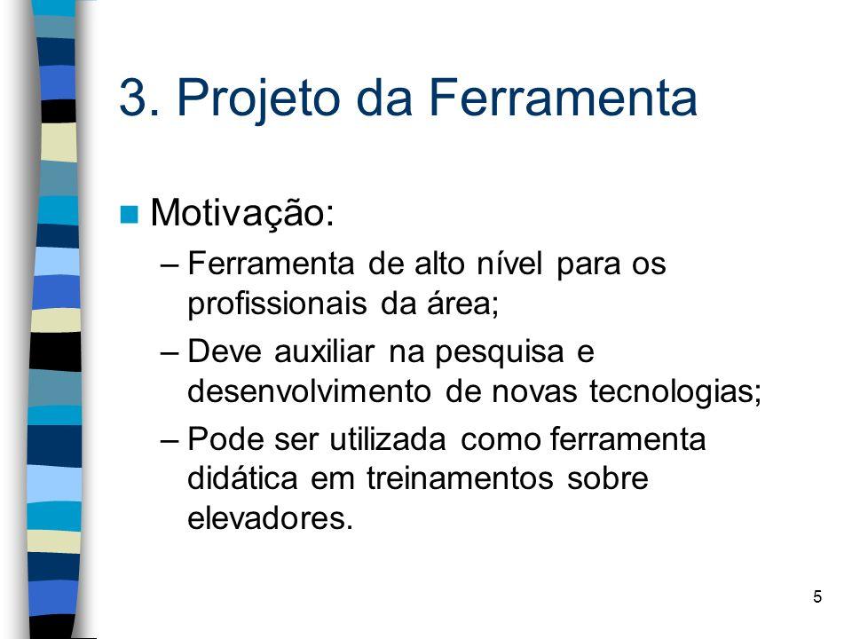 5 3. Projeto da Ferramenta Motivação: –Ferramenta de alto nível para os profissionais da área; –Deve auxiliar na pesquisa e desenvolvimento de novas t