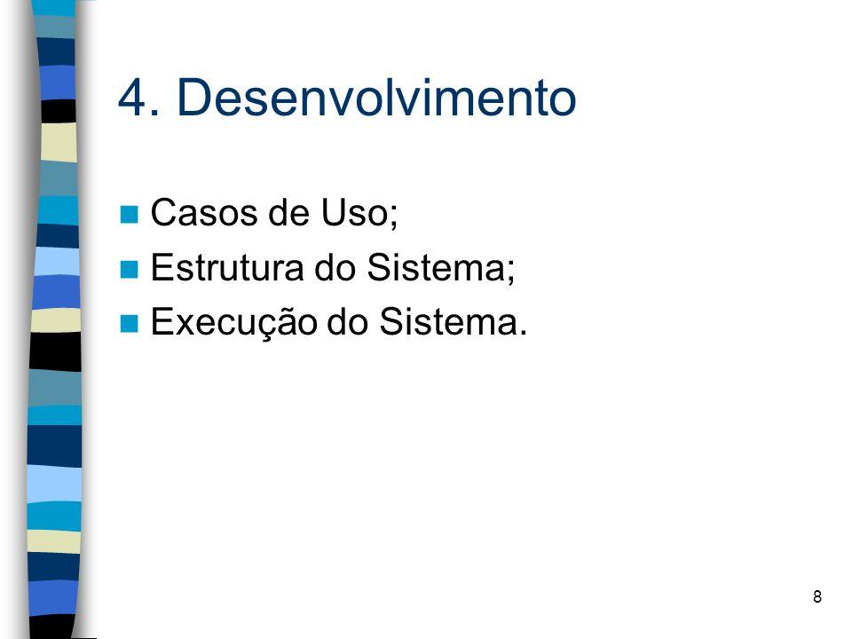 8 4. Desenvolvimento Casos de Uso; Estrutura do Sistema; Execução do Sistema.