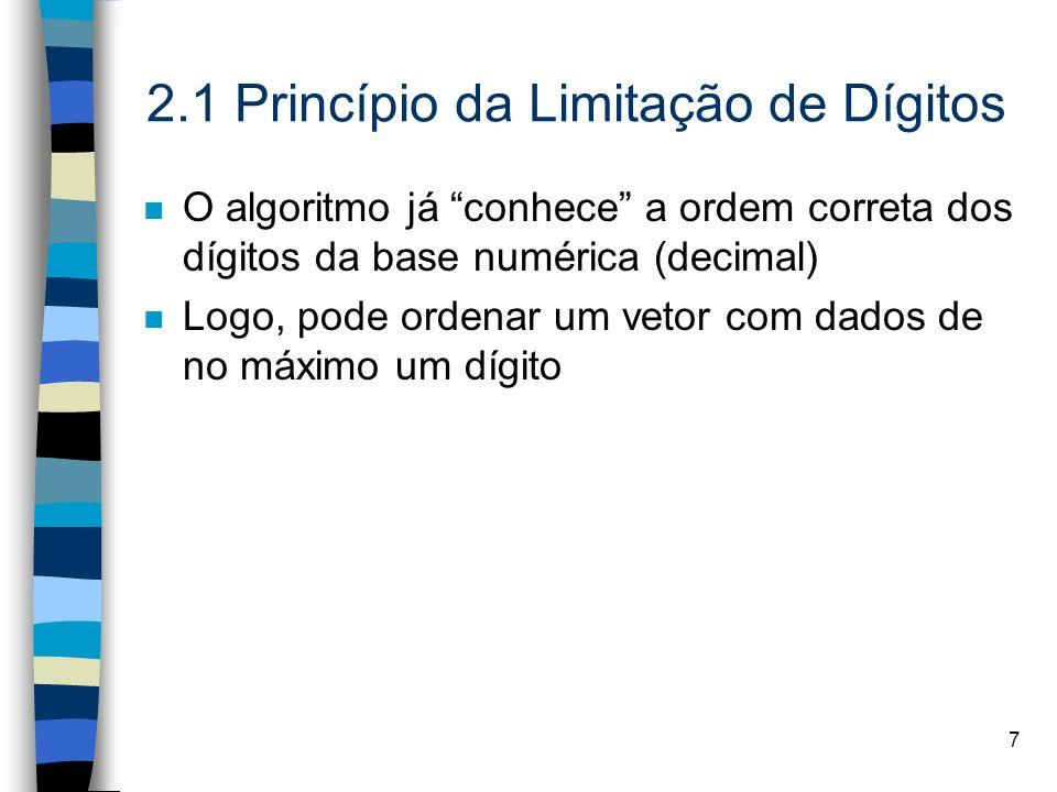 8 2.2 Princípio do Valor pela Posição n O valor de cada dígito muda de acordo com a posição em que ocupa no número n Exemplos: n Logo, qualquer dígito à direita representa mais que qualquer dígito à esquerda