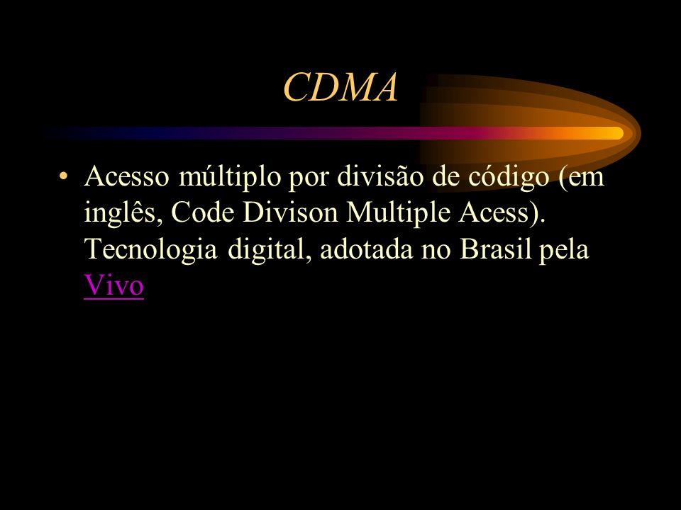CDMA Acesso múltiplo por divisão de código (em inglês, Code Divison Multiple Acess). Tecnologia digital, adotada no Brasil pela Vivo Vivo
