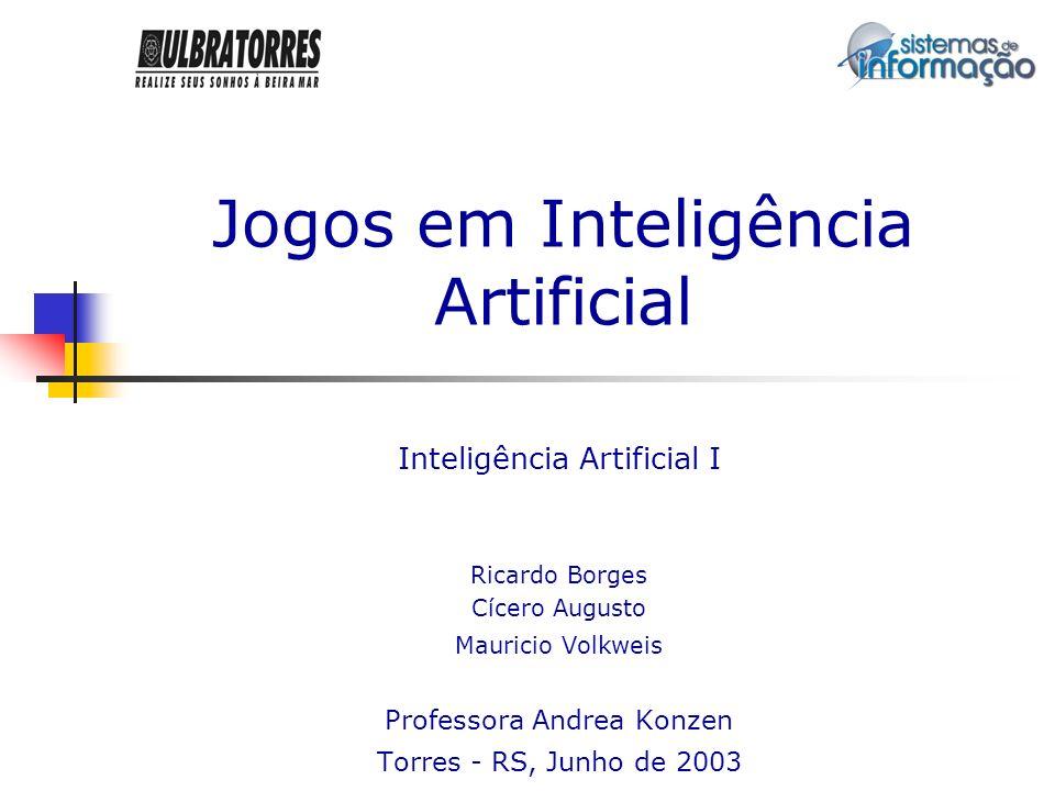 Jogos em Inteligência Artificial Inteligência Artificial I Ricardo Borges Cícero Augusto Mauricio Volkweis Professora Andrea Konzen Torres - RS, Junho