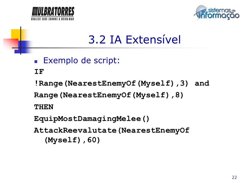 22 3.2 IA Extensível Exemplo de script: IF !Range(NearestEnemyOf(Myself),3) and Range(NearestEnemyOf(Myself),8) THEN EquipMostDamagingMelee() AttackRe