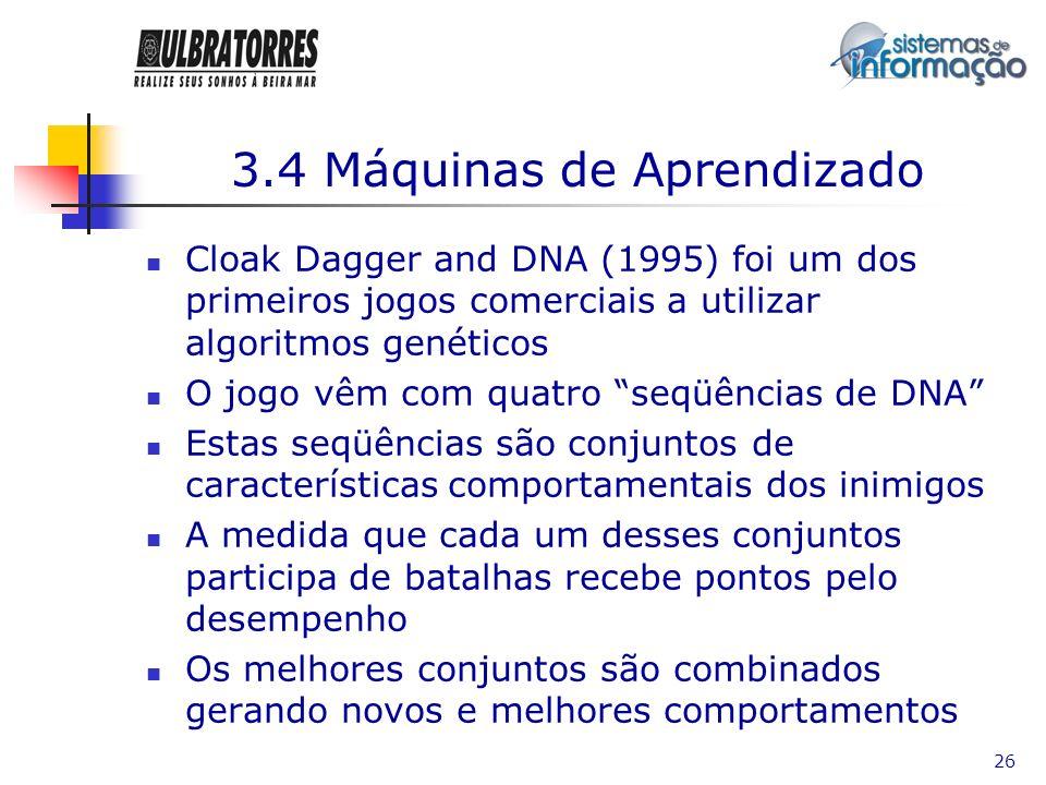 26 3.4 Máquinas de Aprendizado Cloak Dagger and DNA (1995) foi um dos primeiros jogos comerciais a utilizar algoritmos genéticos O jogo vêm com quatro
