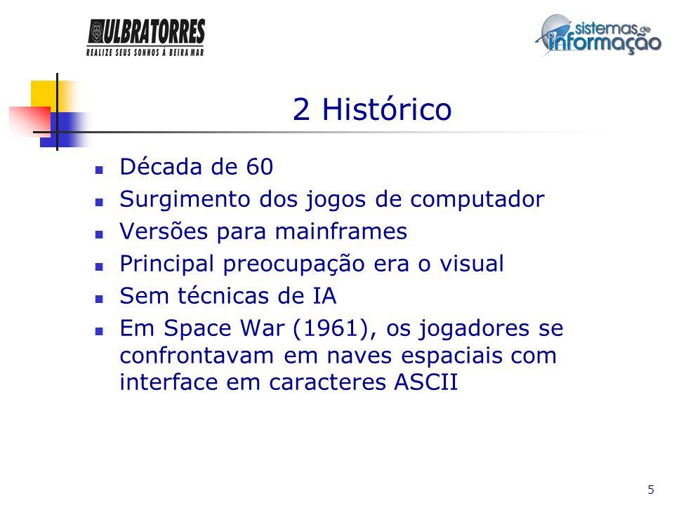 5 2 Histórico Década de 60 Surgimento dos jogos de computador Versões para mainframes Principal preocupação era o visual Sem técnicas de IA Em Space W