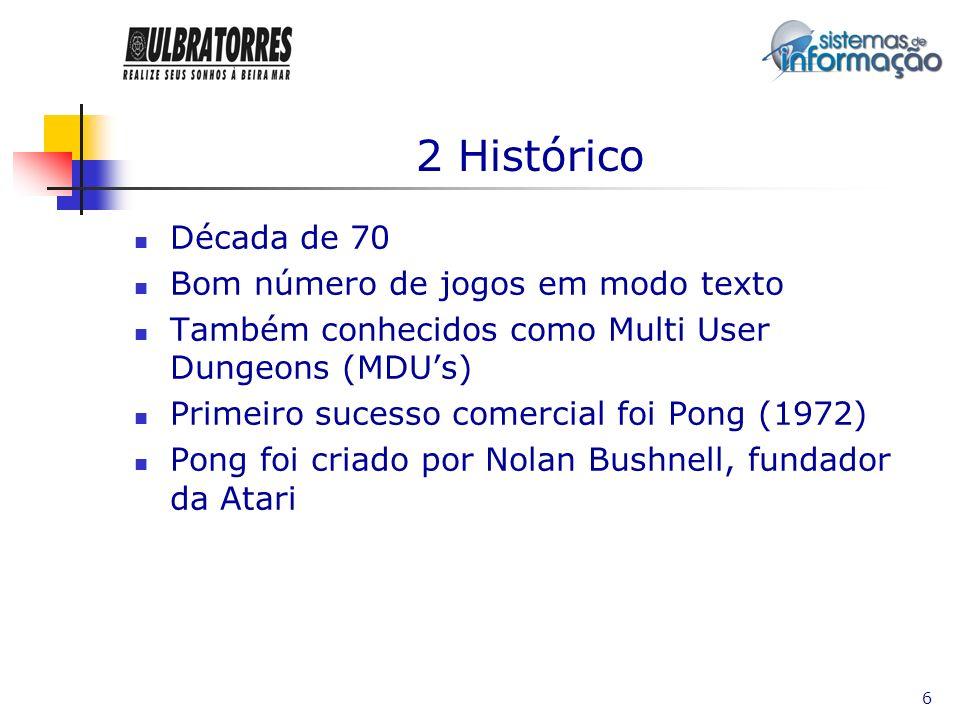 6 2 Histórico Década de 70 Bom número de jogos em modo texto Também conhecidos como Multi User Dungeons (MDUs) Primeiro sucesso comercial foi Pong (19