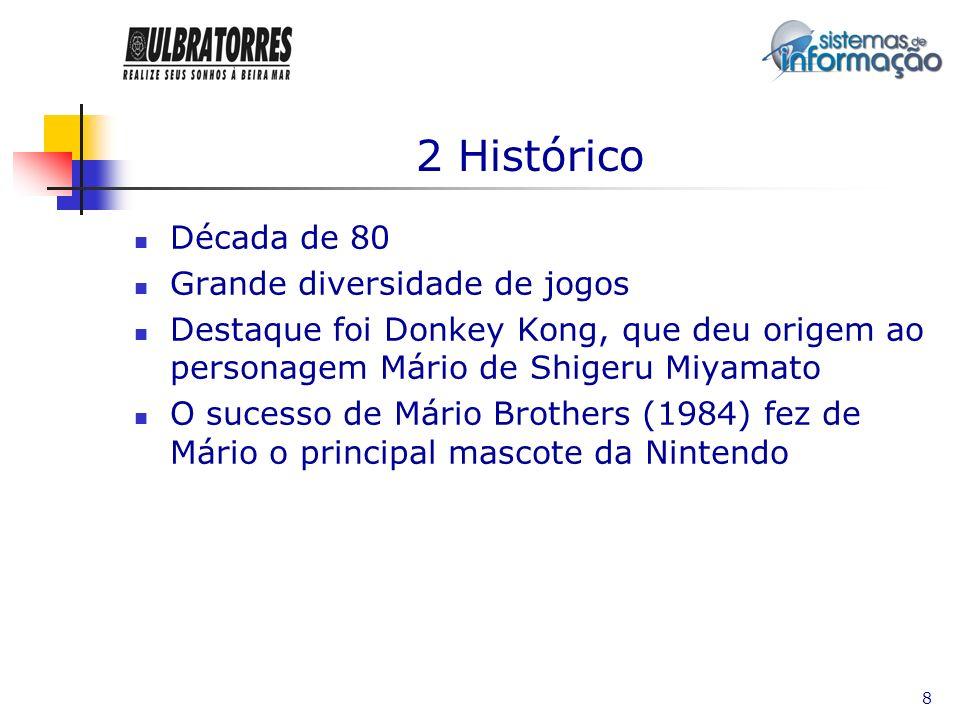 8 2 Histórico Década de 80 Grande diversidade de jogos Destaque foi Donkey Kong, que deu origem ao personagem Mário de Shigeru Miyamato O sucesso de M