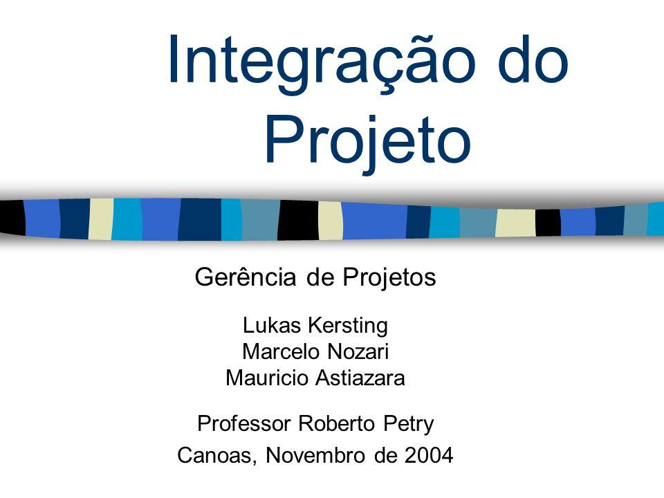 Integração do Projeto Gerência de Projetos Lukas Kersting Marcelo Nozari Mauricio Astiazara Professor Roberto Petry Canoas, Novembro de 2004