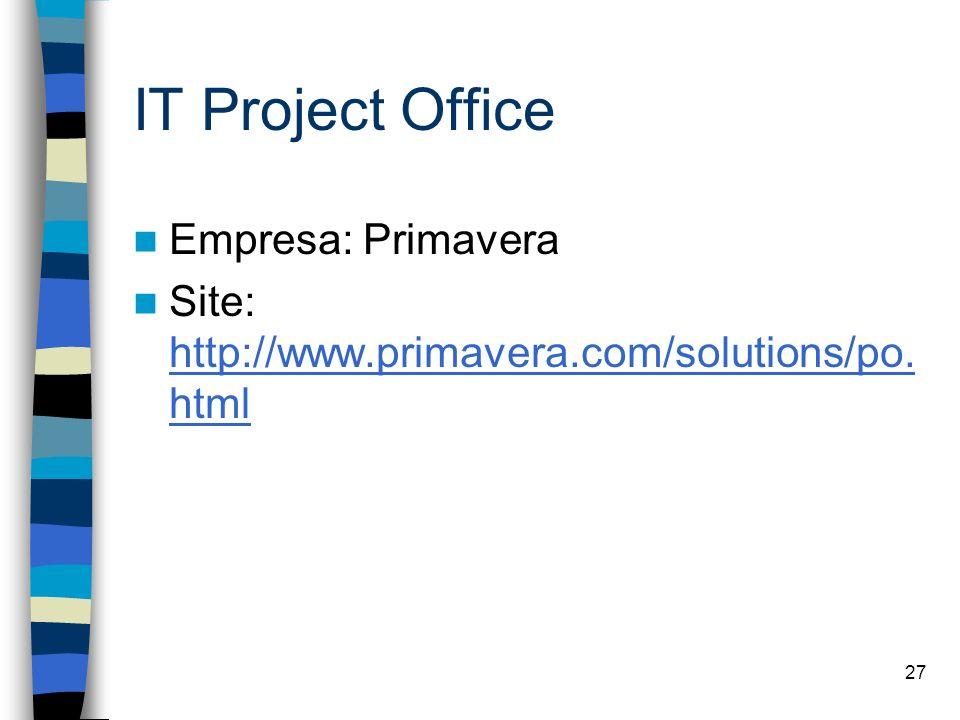 27 IT Project Office Empresa: Primavera Site: http://www.primavera.com/solutions/po. html http://www.primavera.com/solutions/po. html