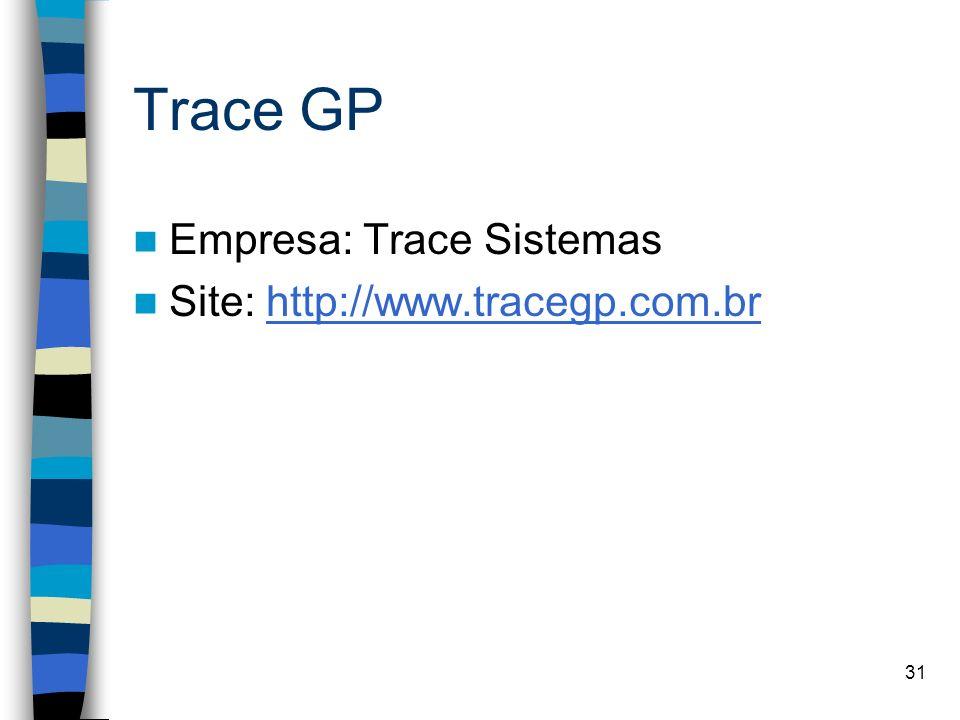 31 Trace GP Empresa: Trace Sistemas Site: http://www.tracegp.com.brhttp://www.tracegp.com.br