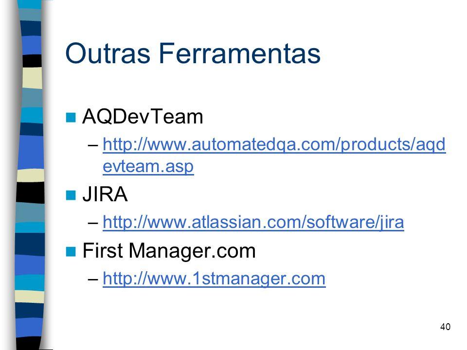 40 Outras Ferramentas AQDevTeam –http://www.automatedqa.com/products/aqd evteam.asphttp://www.automatedqa.com/products/aqd evteam.asp JIRA –http://www
