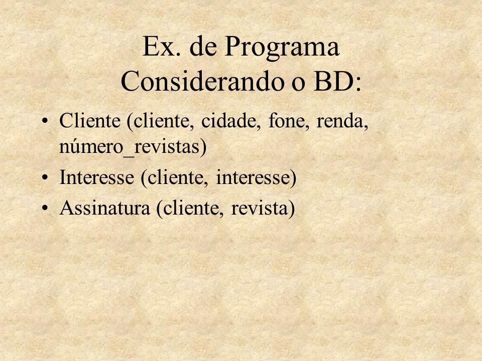 Ex. de Programa Considerando o BD: Cliente (cliente, cidade, fone, renda, número_revistas) Interesse (cliente, interesse) Assinatura (cliente, revista