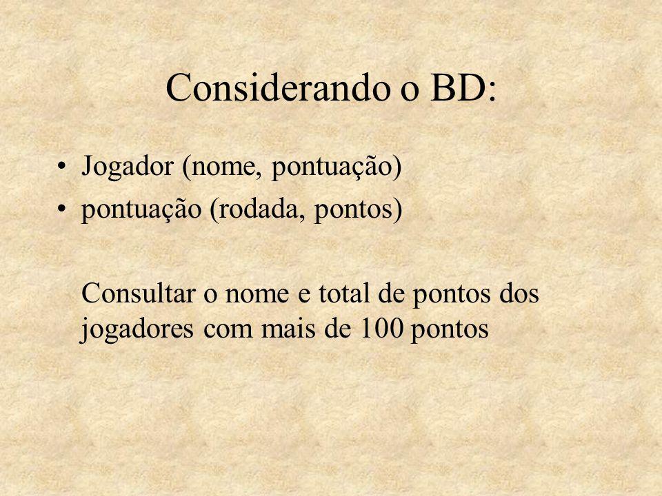 Considerando o BD: Jogador (nome, pontuação) pontuação (rodada, pontos) Consultar o nome e total de pontos dos jogadores com mais de 100 pontos