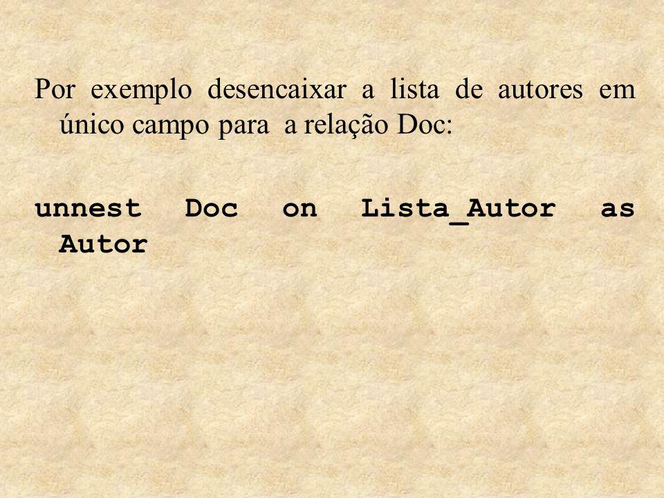 Por exemplo desencaixar a lista de autores em único campo para a relação Doc: unnest Doc on Lista_Autor as Autor