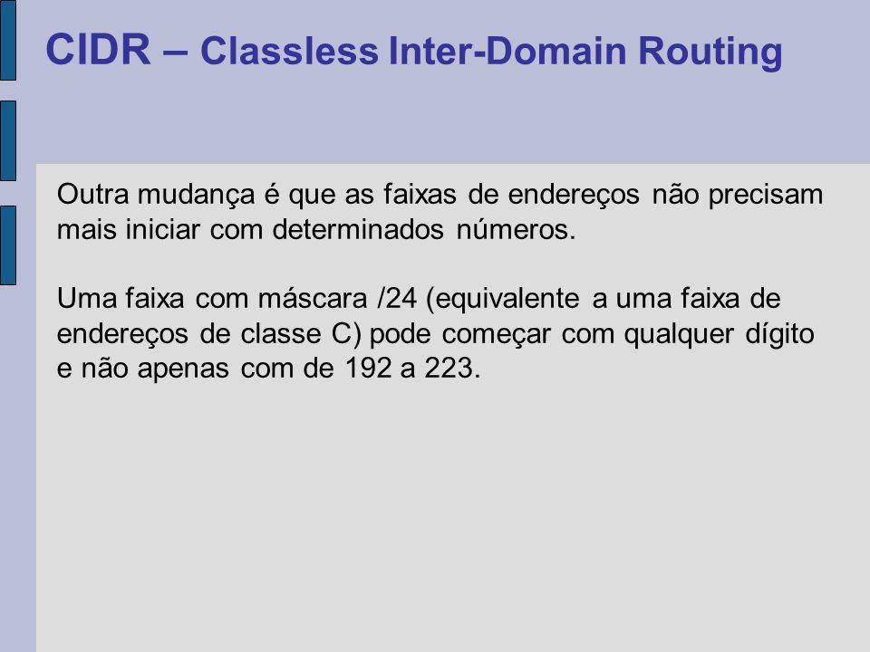 O CIDR permite também que várias faixas de endereços contínuas sejam agrupadas em faixas maiores, de forma a simplificar a configuração.