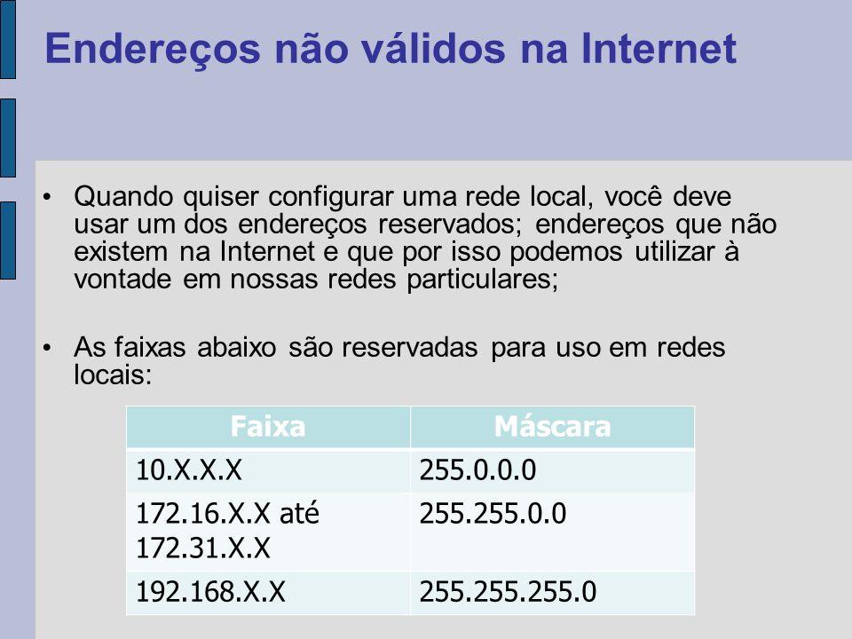 Quando quiser configurar uma rede local, você deve usar um dos endereços reservados; endereços que não existem na Internet e que por isso podemos util