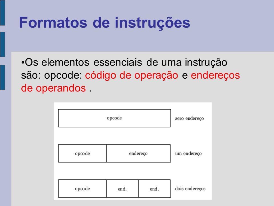 Os elementos essenciais de uma instrução são: opcode: código de operação e endereços de operandos.