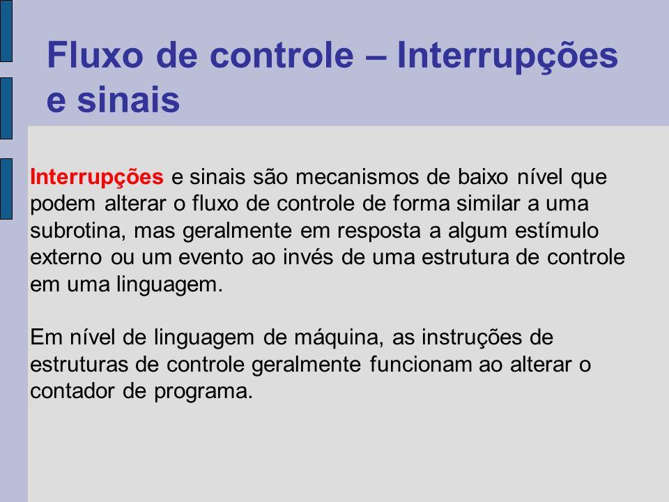 Interrupções e sinais são mecanismos de baixo nível que podem alterar o fluxo de controle de forma similar a uma subrotina, mas geralmente em resposta a algum estímulo externo ou um evento ao invés de uma estrutura de controle em uma linguagem.