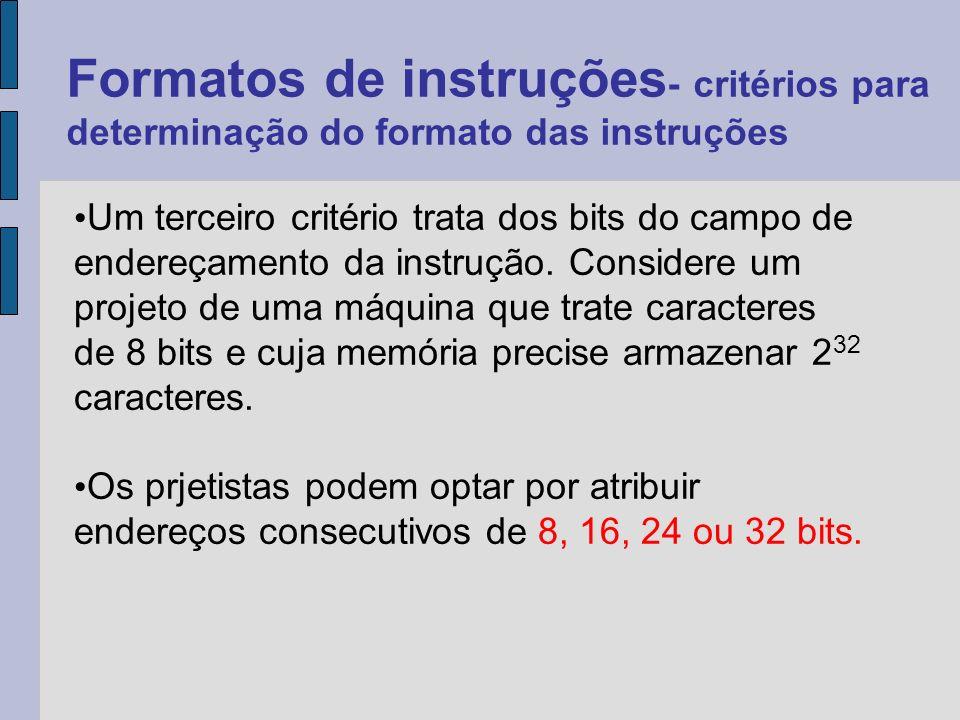 Um terceiro critério trata dos bits do campo de endereçamento da instrução.