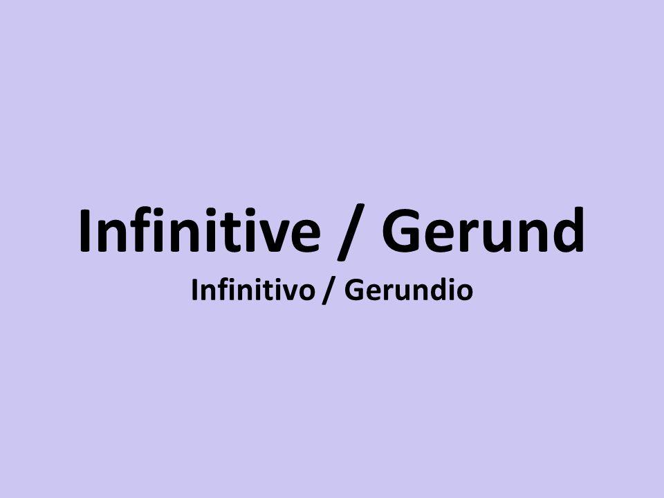 Infinitive / Gerund Infinitivo / Gerundio