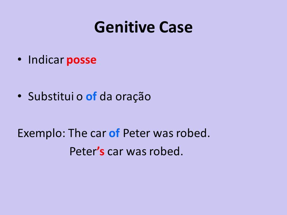 Genitive Case Regra geral acrescentar s aos substantivos que não terminam em s.