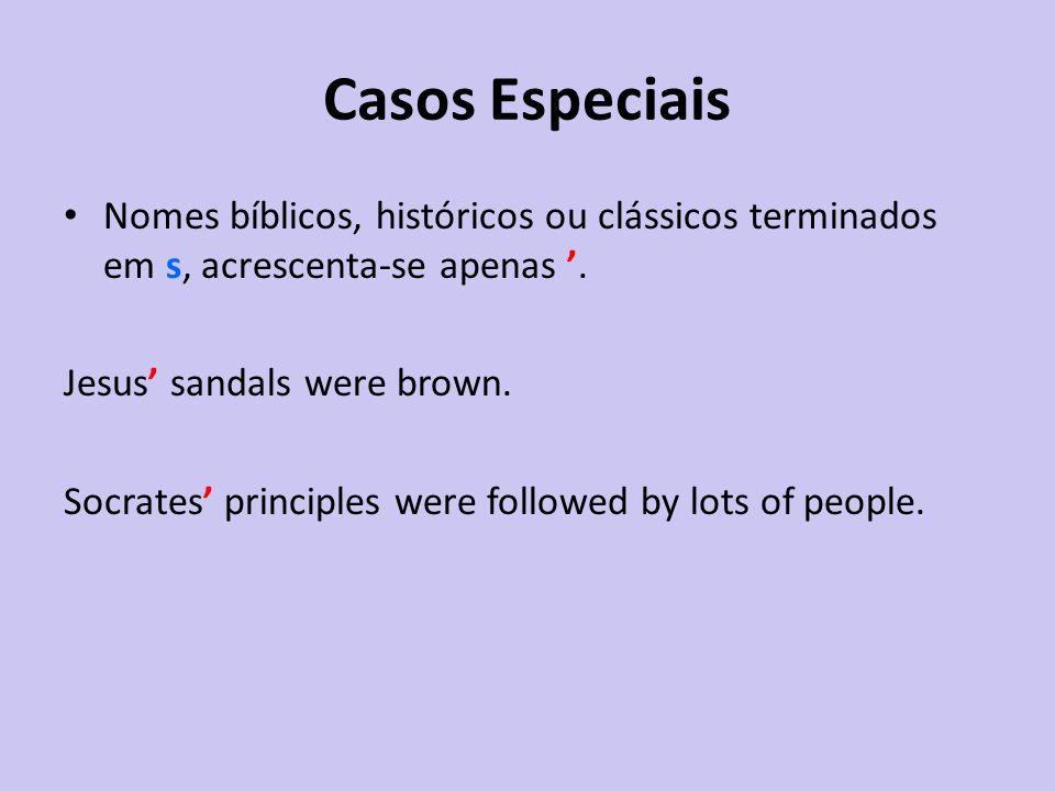 Casos Especiais Nomes bíblicos, históricos ou clássicos terminados em s, acrescenta-se apenas. Jesus sandals were brown. Socrates principles were foll