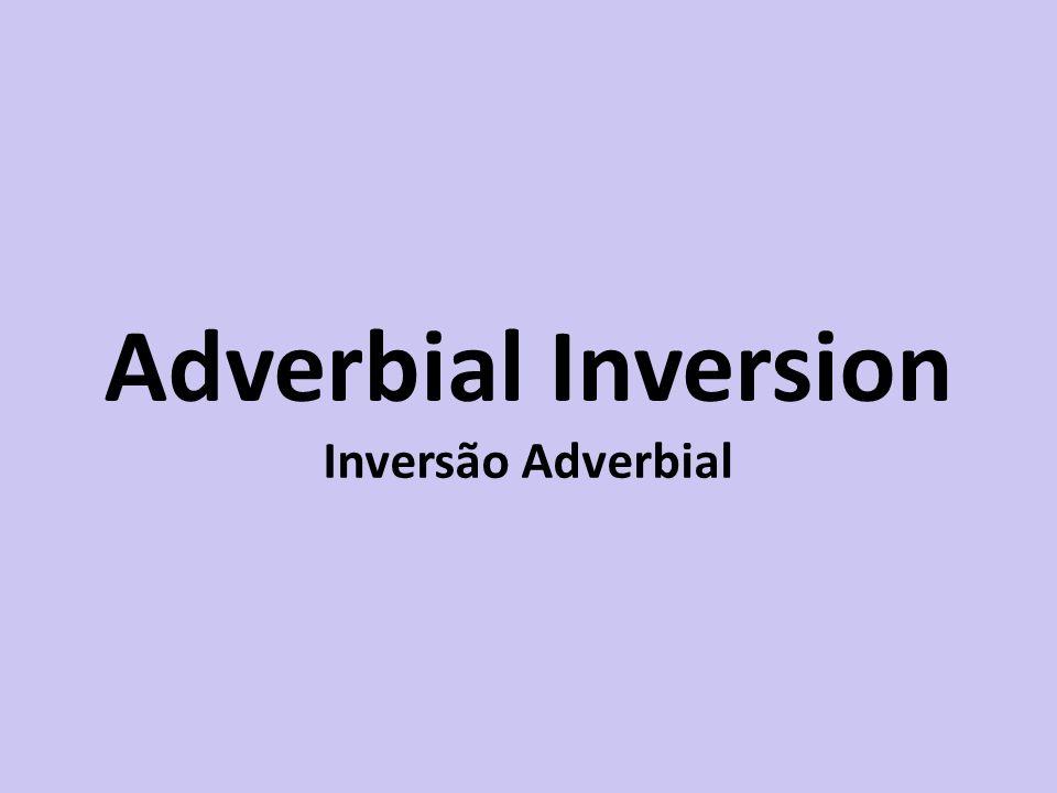 Adverbial Inversion Inversão Adverbial
