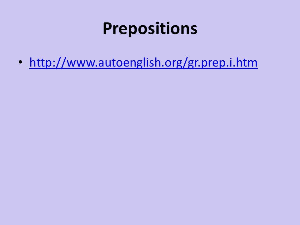 Prepositions http://www.autoenglish.org/gr.prep.i.htm