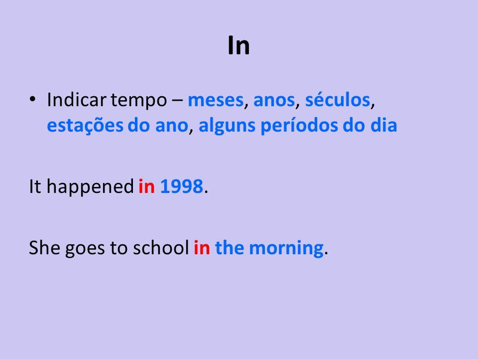 In Indicar tempo – meses, anos, séculos, estações do ano, alguns períodos do dia It happened in 1998. She goes to school in the morning.