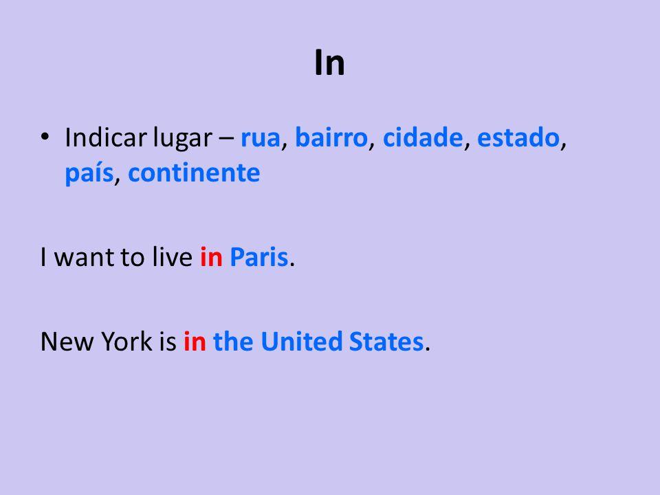 In Indicar lugar – rua, bairro, cidade, estado, país, continente I want to live in Paris. New York is in the United States.